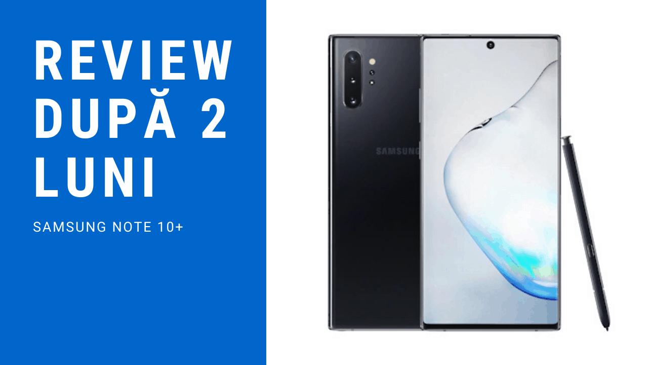 Review Samsung Galaxy Note 10+ după 2 luni de utilizare