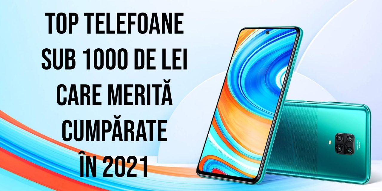 Top telefoane sub 1000 de lei care merită cumpărate în 2021